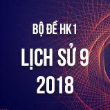 Bộ đề thi HK1 môn Lịch Sử 9 năm 2018