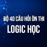Bộ 40 câu hỏi ôn thi môn Logic học