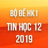Bộ đề thi HK1 môn Tin học lớp 12 năm 2018-2019