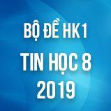 Bộ đề thi HK1 môn Tin học lớp 8 năm 2018-2019
