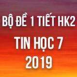 Bộ đề kiểm tra 1 tiết HK2 môn Tin học lớp 7 năm 2019