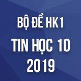 Bộ đề thi HK1 môn Tin học lớp 10 năm 2018-2019