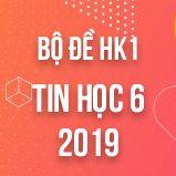 Bộ đề thi HK1 môn Tin học lớp 6 năm 2018-2019