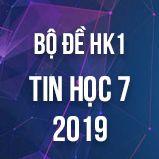 Bộ đề thi HK1 môn Tin học lớp 7 năm 2018-2019