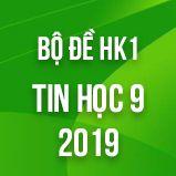 Bộ đề thi HK1 môn Tin học lớp 9 năm 2018-2019