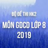 Bộ đề thi HK2 môn GDCD lớp 8 năm 2019