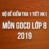 Bộ đề kiểm tra 1 tiết  HK1 môn GDCD lớp 8 năm 2018