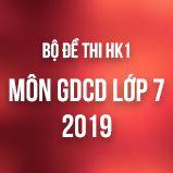 Bộ đề thi HK1 môn GDCD lớp 7 năm 2018