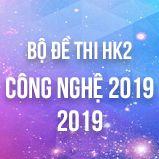 Bộ đề thi HK2 môn Công Nghệ lớp 12 năm 2019