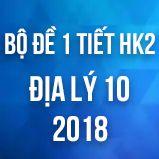 Bộ đề thi 1 tiết HK1 môn Địa lý lớp 10 năm 2018