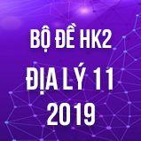 Bộ đề thi HK2 môn Địa lý lớp 11 năm 2019