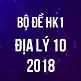 Bộ đề thi HK1 môn Địa lý lớp 10 năm 2018