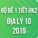 Bộ đề thi 1 tiết HK2 môn Địa lý lớp 10 năm 2019