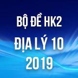 Bộ đề thi HK2 môn Địa lý lớp 10 năm 2019
