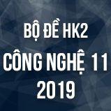 Bộ đề thi HK2 môn Công Nghệ lớp 11 năm 2019