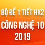 Bộ đề kiểm tra 1 tiết HK2 môn Công Nghệ lớp 10 năm 2019