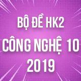 Bộ đề thi HK2 môn Công Nghệ lớp 10 năm 2019
