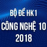 Bộ đề thi HK1 môn Công Nghệ lớp 10 năm 2018