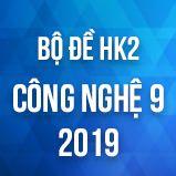 Bộ đề thi HK2 môn Công Nghệ lớp 9 năm 2019