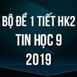 Bộ đề kiểm tra 1 tiết HK2 môn Tin học 9 năm 2019