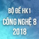 Bộ đề thi HK1 môn Công Nghệ lớp 8 năm 2018