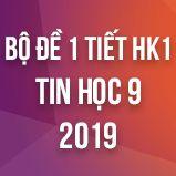 Bộ đề kiểm tra 1 tiết HK1 môn Tin học lớp 9 năm 2018 - 2019