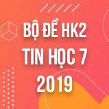 Bộ đề thi HK2 môn Tin học lớp 7 năm 2019