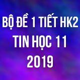 Bộ đề kiểm tra 1 tiết HK2 môn Tin học lớp 11 năm 2019