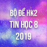 Bộ đề thi HK2 môn Tin học lớp 8 năm 2019