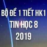 Bộ đề kiểm tra 1 tiết HK1 môn Tin học lớp 8 năm 2018