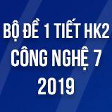 Bộ đề kiểm tra 1 tiết HK2 môn Công Nghệ lớp 7 năm 2019