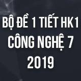 Bộ đề kiểm tra 1 tiết HK1 môn Công Nghệ lớp 7 năm 2018