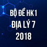 Bộ đề kiểm tra HK1 môn Địa lý lớp 7 năm 2018