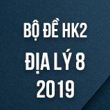 Bộ đề thi HK2 môn Địa lý lớp 8 năm 2019
