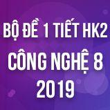 Bộ đề kiểm tra 1 tiết HK2 môn Công Nghệ lớp 8 năm 2019