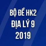 Bộ đề thi HK2 môn Địa lý lớp 9 năm 2019