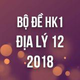 Bộ đề thi HK1 môn Địa lý lớp 12 năm 2018