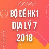 Bộ đề thi HK1 môn Địa lý lớp 7 năm 2018