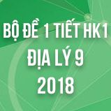 Bộ đề kiểm tra 1 tiết HK1 môn Địa lý lớp 9 năm 2018
