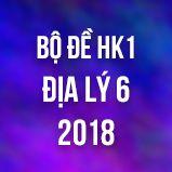 Bộ đề thi HK1 môn Địa lý lớp 6 năm 2018