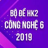 Bộ đề thi HK2 môn Công Nghệ lớp 6 năm 2019