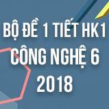 Bộ đề kiểm tra 1 tiết HK1 môn Công Nghệ lớp 6 năm 2018