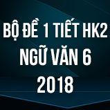 Bộ đề thi giữa HK2 môn Ngữ văn lớp 6 năm 2018