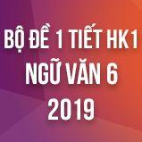 Bộ đề thi giữa HK1 môn Ngữ văn lớp 6 năm 2019