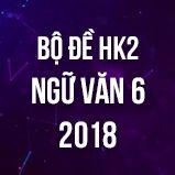 Bộ đề thi HK2 môn Ngữ văn lớp 6 năm 2018