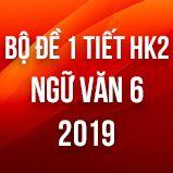 Bộ đề thi giữa HK2 môn Ngữ văn lớp 6 năm 2019