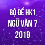 Bộ đề thi HK1 môn Ngữ văn lớp 7 năm 2019