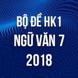 Bộ đề thi HK1 môn Ngữ văn lớp 7 năm 2018