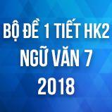 Bộ đề thi giữa HK2 môn Ngữ văn lớp 7 năm 2018