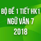 Bộ đề thi giữa HK1 môn Ngữ văn lớp 7 năm 2018